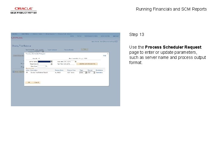 Running Financials and SCM Reports Step 13 Use the Process Scheduler Request page to