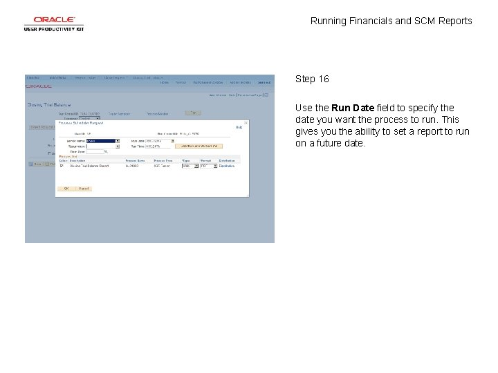 Running Financials and SCM Reports Step 16 Use the Run Date field to specify