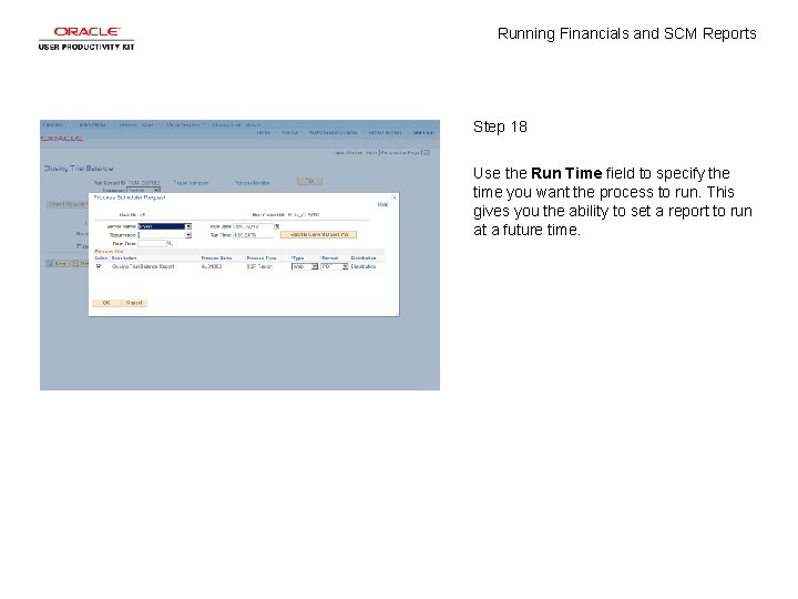 Running Financials and SCM Reports Step 18 Use the Run Time field to specify