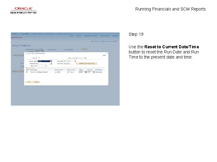 Running Financials and SCM Reports Step 19 Use the Reset to Current Date/Time button