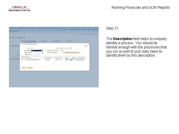 Running Financials and SCM Reports Step 21 The Description field helps to uniquely identify