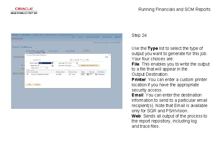Running Financials and SCM Reports Step 24 Use the Type list to select the