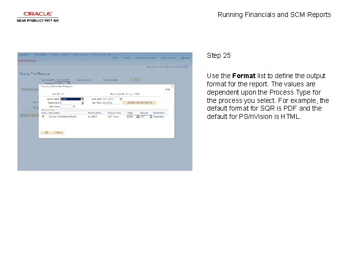Running Financials and SCM Reports Step 25 Use the Format list to define the
