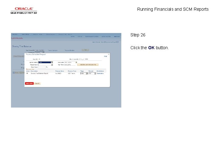 Running Financials and SCM Reports Step 26 Click the OK button.