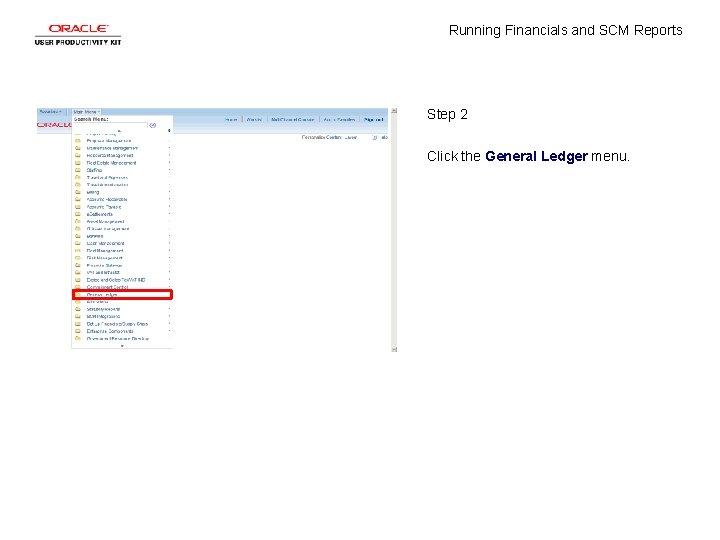 Running Financials and SCM Reports Step 2 Click the General Ledger menu.