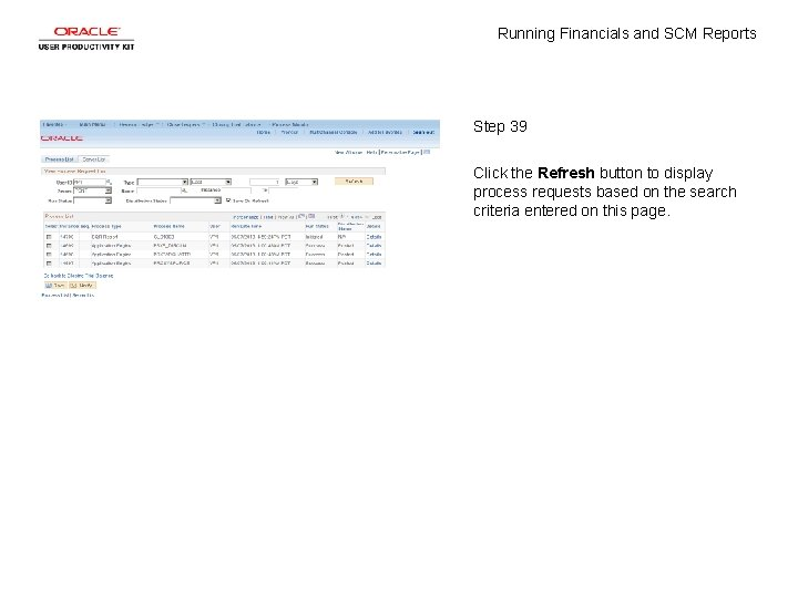 Running Financials and SCM Reports Step 39 Click the Refresh button to display process