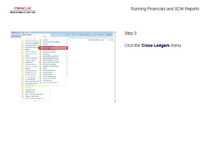 Running Financials and SCM Reports Step 3 Click the Close Ledgers menu.
