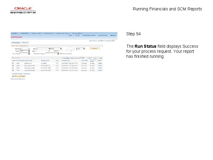 Running Financials and SCM Reports Step 54 The Run Status field displays Success for