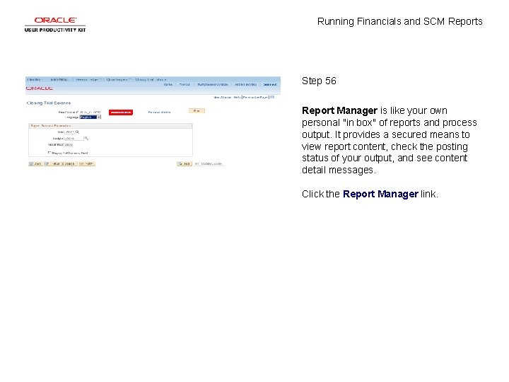 Running Financials and SCM Reports Step 56 Report Manager is like your own personal