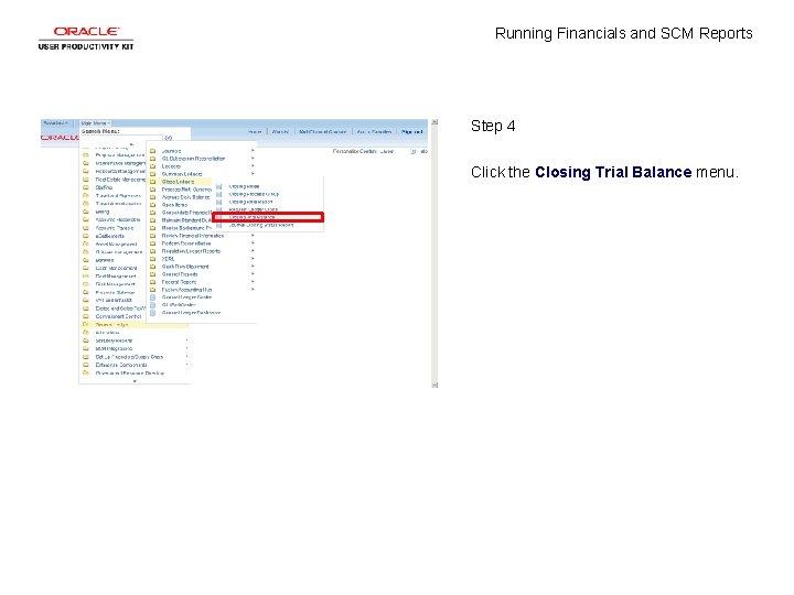 Running Financials and SCM Reports Step 4 Click the Closing Trial Balance menu.