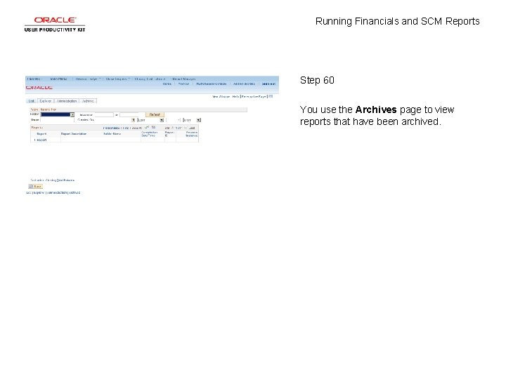 Running Financials and SCM Reports Step 60 You use the Archives page to view