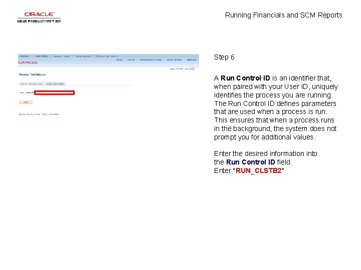 Running Financials and SCM Reports Step 6 A Run Control ID is an identifier