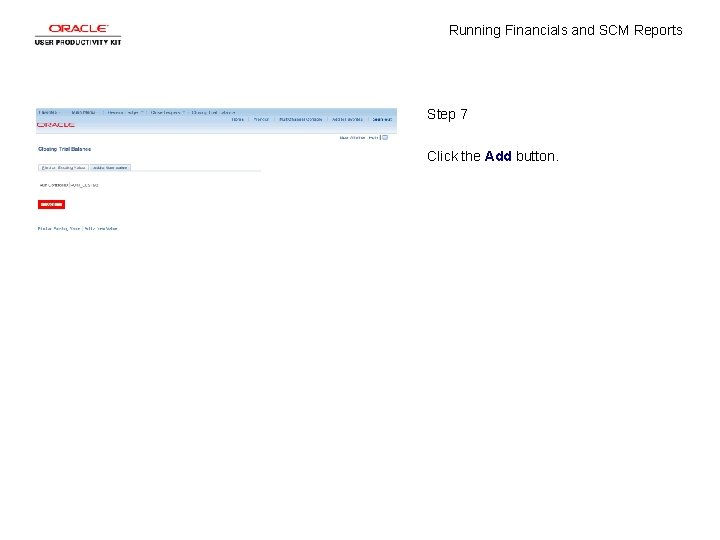 Running Financials and SCM Reports Step 7 Click the Add button.