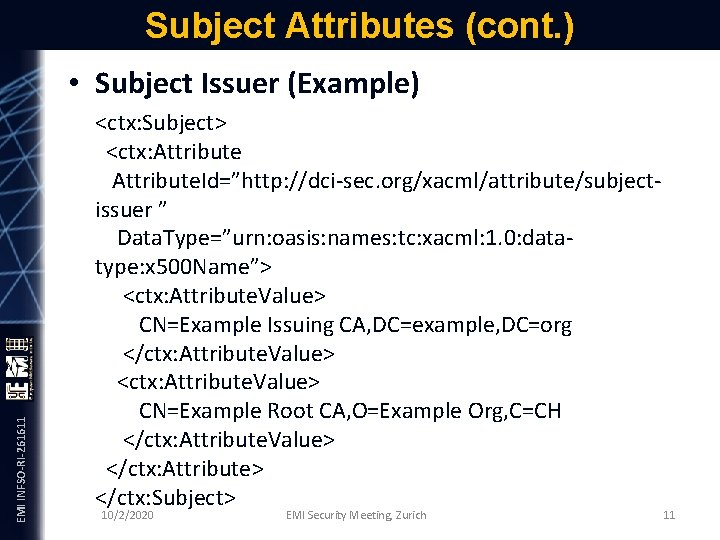 Subject Attributes (cont. ) EMI INFSO-RI-261611 • Subject Issuer (Example) <ctx: Subject> <ctx: Attribute.