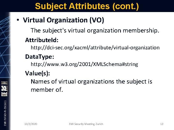 Subject Attributes (cont. ) • Virtual Organization (VO) The subject's virtual organization membership. Attribute.