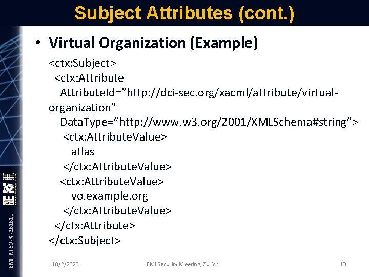 Subject Attributes (cont. ) EMI INFSO-RI-261611 • Virtual Organization (Example) <ctx: Subject> <ctx: Attribute.