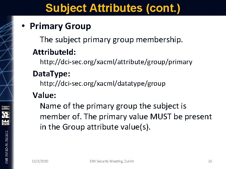 Subject Attributes (cont. ) • Primary Group The subject primary group membership. Attribute. Id: