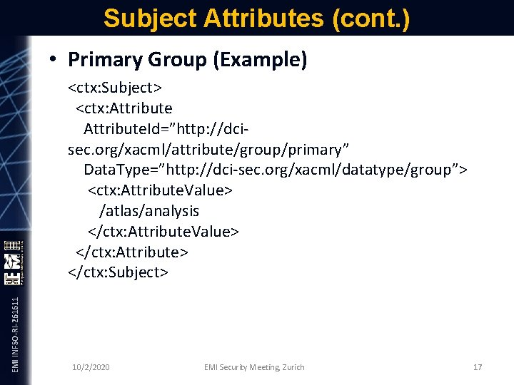 Subject Attributes (cont. ) EMI INFSO-RI-261611 • Primary Group (Example) <ctx: Subject> <ctx: Attribute.