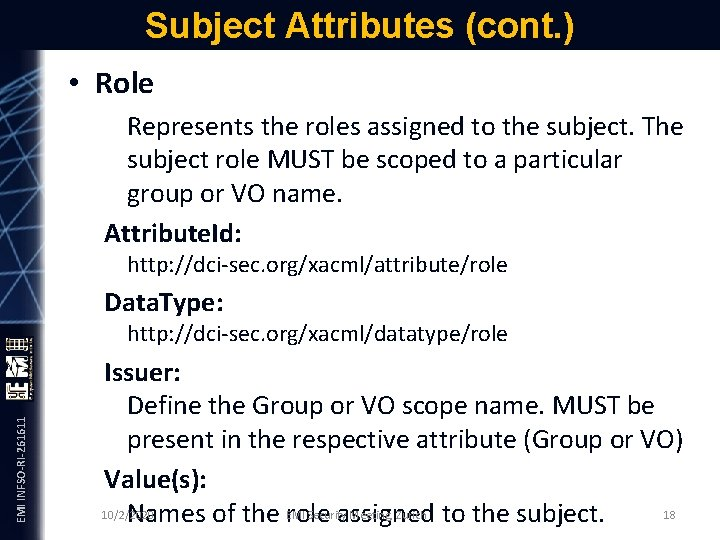 Subject Attributes (cont. ) • Role Represents the roles assigned to the subject. The
