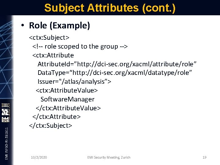 Subject Attributes (cont. ) EMI INFSO-RI-261611 • Role (Example) <ctx: Subject> <!-- role scoped