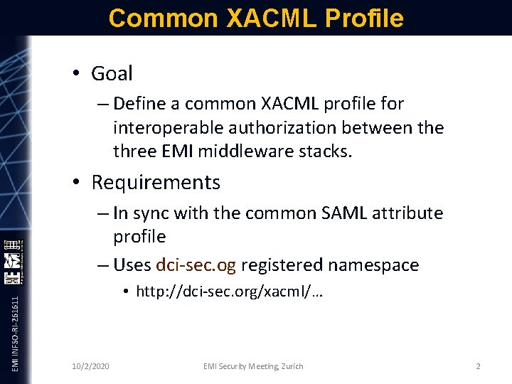 Common XACML Profile • Goal – Define a common XACML profile for interoperable authorization