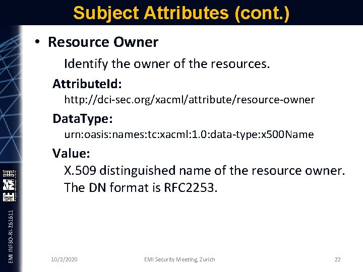 Subject Attributes (cont. ) • Resource Owner Identify the owner of the resources. Attribute.