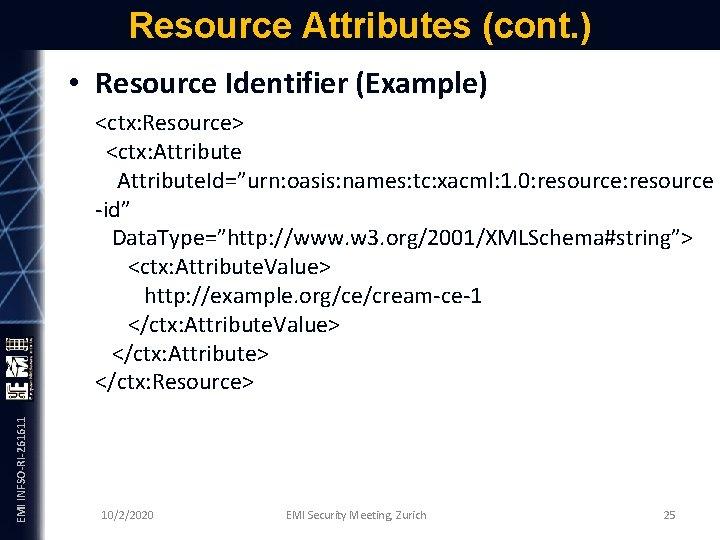 Resource Attributes (cont. ) EMI INFSO-RI-261611 • Resource Identifier (Example) <ctx: Resource> <ctx: Attribute.