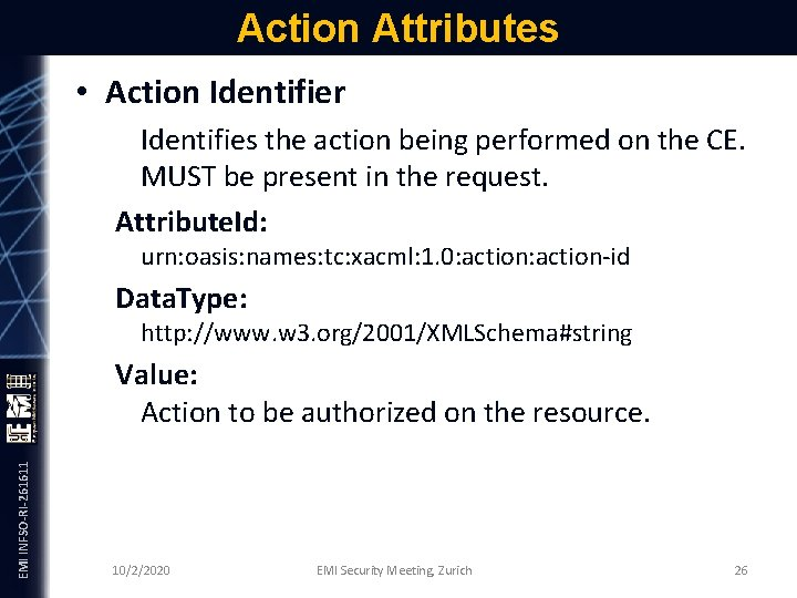 Action Attributes • Action Identifier Identifies the action being performed on the CE. MUST