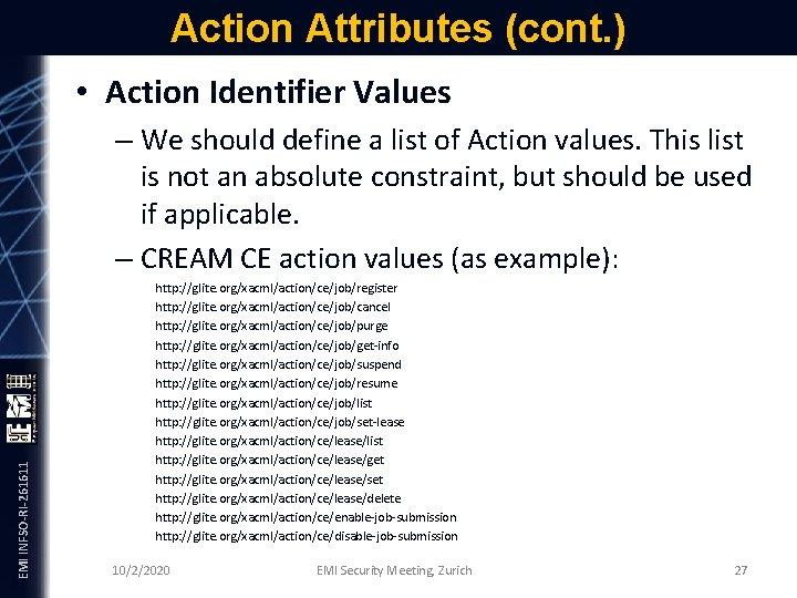 Action Attributes (cont. ) • Action Identifier Values EMI INFSO-RI-261611 – We should define