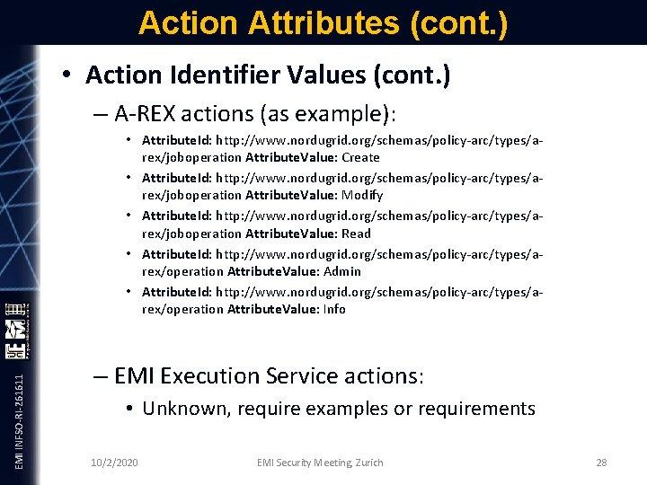 Action Attributes (cont. ) • Action Identifier Values (cont. ) EMI INFSO-RI-261611 – A-REX