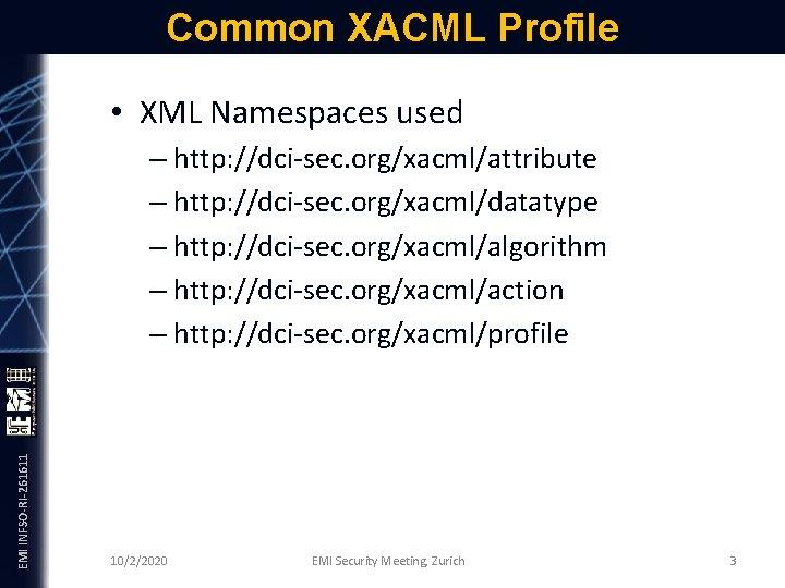 Common XACML Profile • XML Namespaces used EMI INFSO-RI-261611 – http: //dci-sec. org/xacml/attribute –