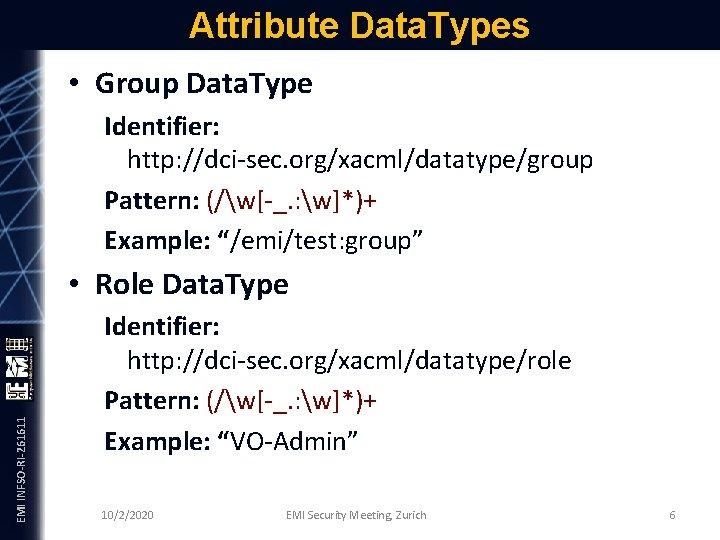 Attribute Data. Types • Group Data. Type Identifier: http: //dci-sec. org/xacml/datatype/group Pattern: (/w[-_. :