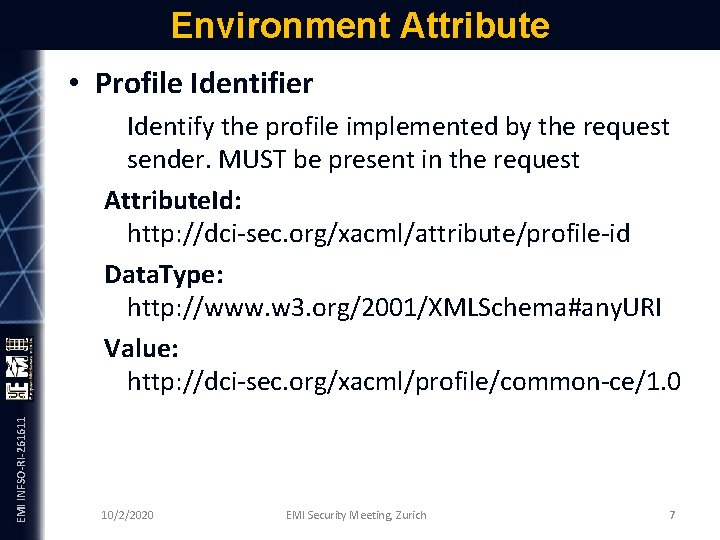 Environment Attribute EMI INFSO-RI-261611 • Profile Identifier Identify the profile implemented by the request