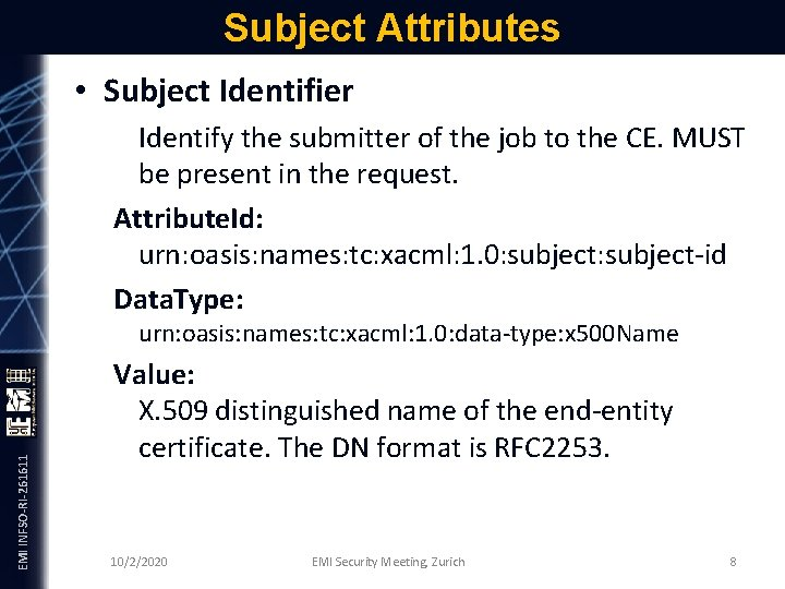 Subject Attributes • Subject Identifier Identify the submitter of the job to the CE.