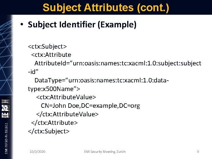 Subject Attributes (cont. ) EMI INFSO-RI-261611 • Subject Identifier (Example) <ctx: Subject> <ctx: Attribute.