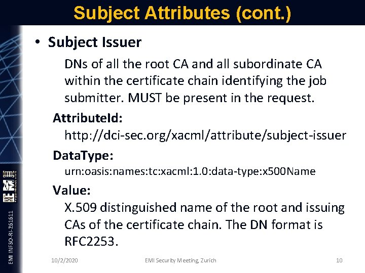 Subject Attributes (cont. ) • Subject Issuer EMI INFSO-RI-261611 DNs of all the root