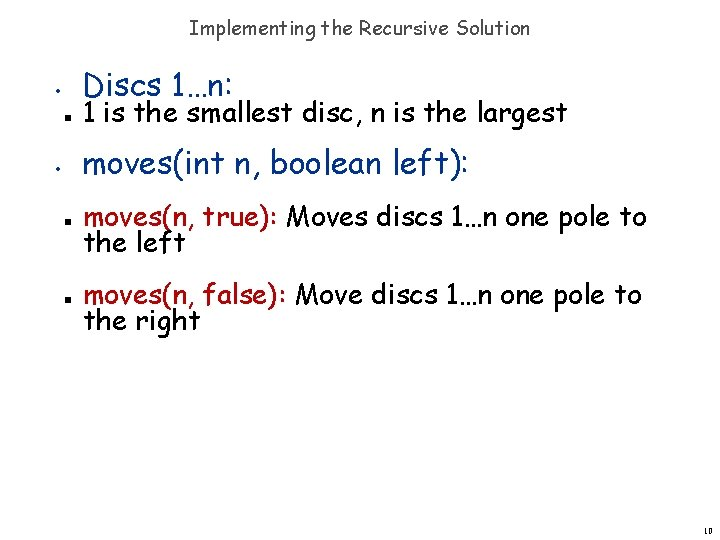 Implementing the Recursive Solution Discs 1…n: • n 1 is the smallest disc, n