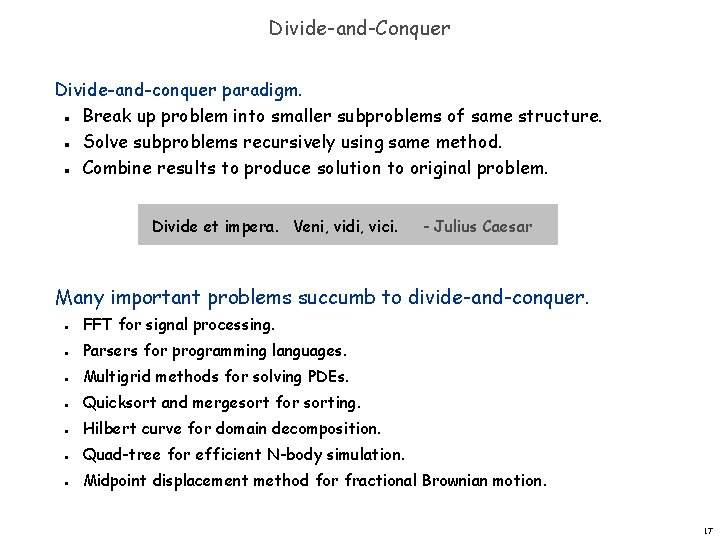 Divide-and-Conquer Divide-and-conquer paradigm. Break up problem into smaller subproblems of same structure. Solve subproblems