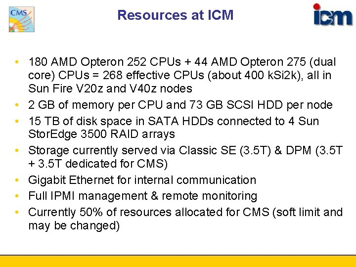 Resources at ICM • 180 AMD Opteron 252 CPUs + 44 AMD Opteron 275