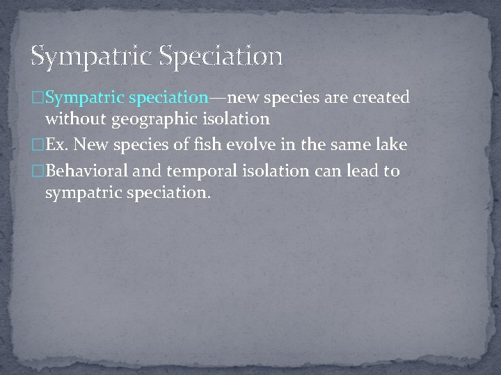 Sympatric Speciation �Sympatric speciation—new species are created without geographic isolation �Ex. New species of