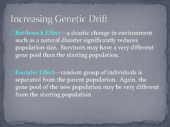 Increasing Genetic Drift �Bottleneck Effect—a drastic change in environment such as a natural disaster
