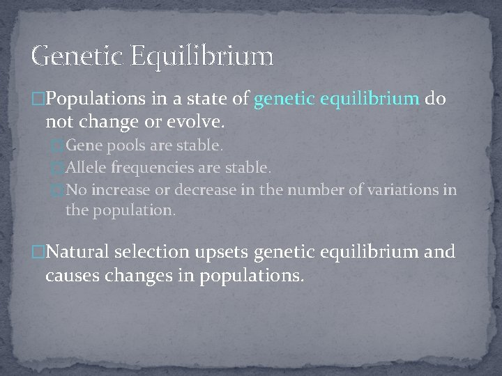 Genetic Equilibrium �Populations in a state of genetic equilibrium do not change or evolve.