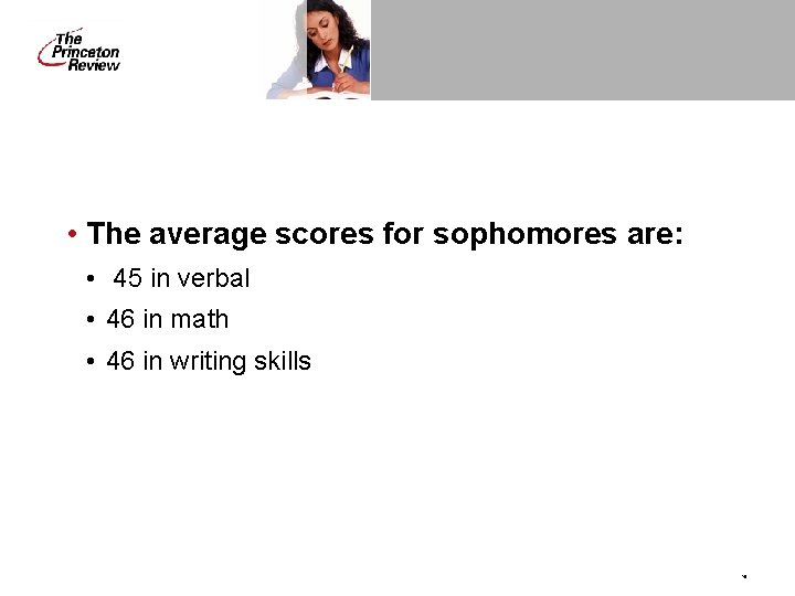 • The average scores for sophomores are: • 45 in verbal • 46