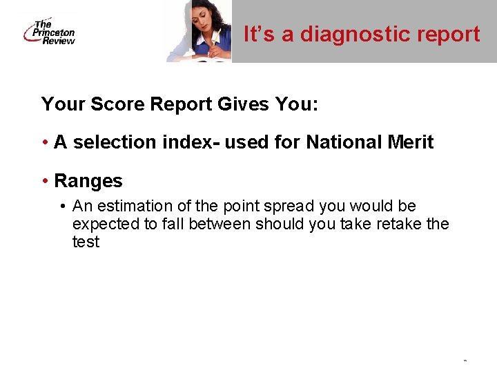 It's a diagnostic report Your Score Report Gives You: • A selection index- used