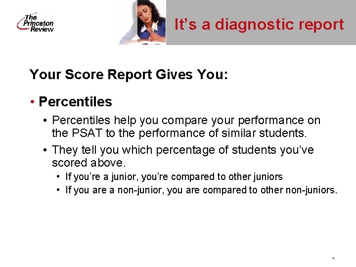 It's a diagnostic report Your Score Report Gives You: • Percentiles help you compare