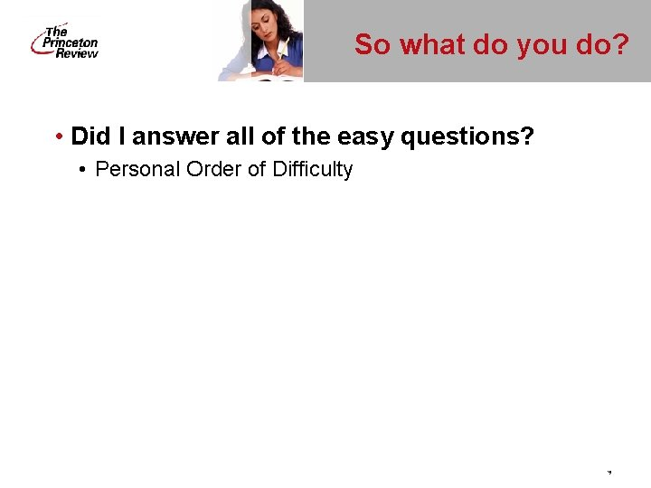 So what do you do? • Did I answer all of the easy questions?