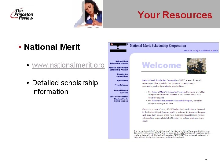 Your Resources • National Merit • www. nationalmerit. org • Detailed scholarship information 19