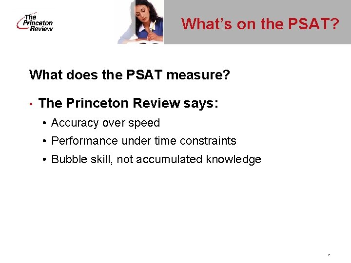 What's on the PSAT? What does the PSAT measure? • The Princeton Review says: