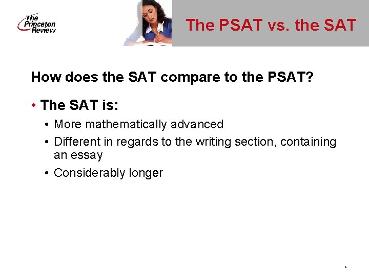 The PSAT vs. the SAT How does the SAT compare to the PSAT? •