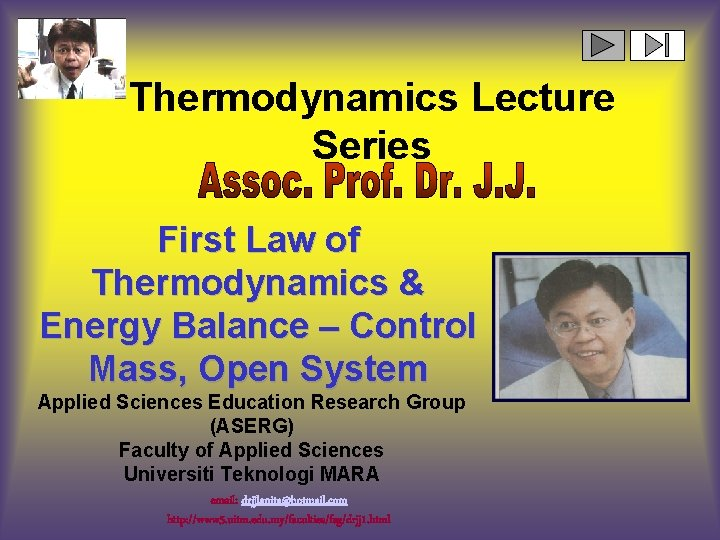 Thermodynamics Lecture Series First Law of Thermodynamics & Energy Balance – Control Mass, Open
